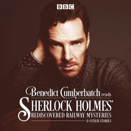 Benedict Cumberbatch Reads Sherlock Holmes' Rediscovered Railway Stories: Four Original Short Stories - John Taylor MP3 Download