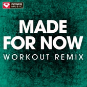 Made For Now (Workout Remix)-Power Music Workout