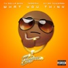What You Think (feat. OJ da Juiceman) - Single