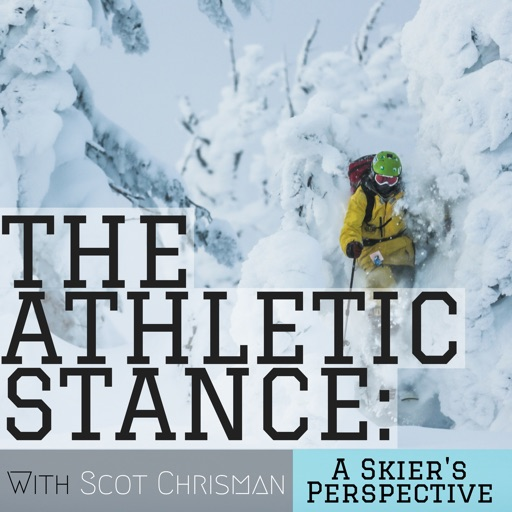 Cover image of The Athletic Stance: A Skier's Perspective w/ Scot Chrisman