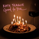 Kate Teague - Good to You