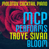 MCP Performs Troye Sivan: Bloom (Instrumental) - Molotov Cocktail Piano