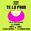 El Citriko, Ele a el Dominio & Mora - Te Lo Pago (feat. Eladio Carrion & Brray)
