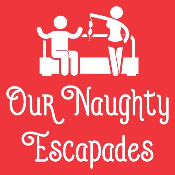Our Naughty Escapades