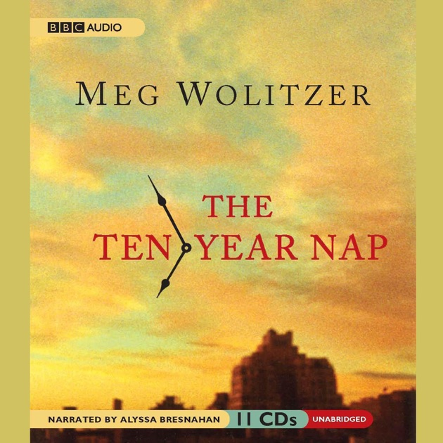 The Ten Year Nap By Meg Wolitzer Download The Ten Year Nap In Itunes