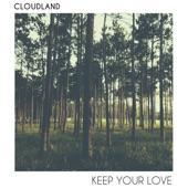 Cloudland - Keep Your Love