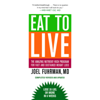 Eat to Live: The Revolutionary Formula for Fast and Sustained Weight Loss (Unabridged)