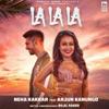 Neha Kakkar & Arjun Kanungo - La La La artwork