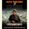 Dakota Meyer & Bing West - Into the Fire: A Firsthand Account of the Most Extraordinary Battle in the Afghan War (Unabridged)  artwork