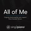 All of Me (Originally Performed by John Legend) [Piano Karaoke Version] - Sing2Piano