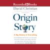 David Christian - Origin Story: A Big History of Everything (Unabridged)  artwork