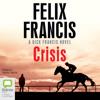 Crisis (Unabridged) - Felix Francis