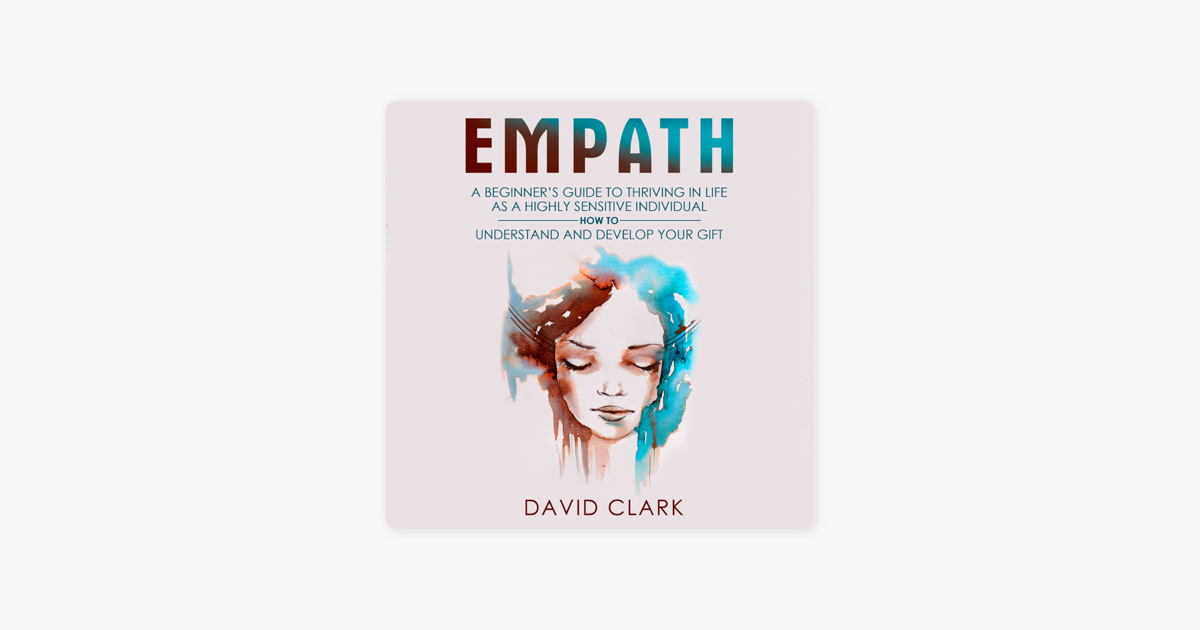 ‎Empath: A Beginner's Guide to Thriving in Life as a Highly Sensitive  Individual - How to Understand and Develop Your Gift: Empath Healing, Book  2