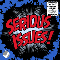 Serious Issues: A Comic Book Podcast podcast