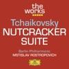 Tchaikovsky: Nutcracker Suite, Berlin Philharmonic & Mstislav Rostropovich