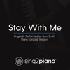 Stay with Me (Originally Performed by Sam Smith) [Piano Karaoke Version] - Sing2Piano