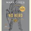 Mark Owen & Kevin Maurer - No Hero: The Evolution of a Navy SEAL (Unabridged)  artwork