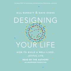 Designing Your Life: How to Build a Well-Lived, Joyful Life (Unabridged)
