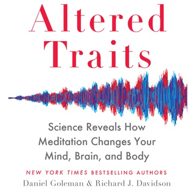 Altered Traits: Science Reveals How Meditation Changes Your Mind, Brain, and Body (Unabridged)
