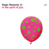 Magic Moments 11 (In the Spirit of Jazz) - Various Artists