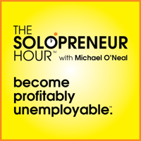 The Solopreneur Hour Podcast with Michael O'Neal - Profitably Unemployable™ podcast