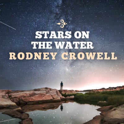 Stars on the Water - Rodney Crowell