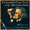 The Brothers Grimm - The Complete Fairy Tales of the Brothers Grimm: 200 Folk And Fairy Tales by the Grimm Brothers artwork