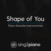 Shape of You (Originally Performed by Ed Sheeran) [Piano Karaoke Version]