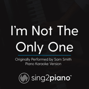 I'm Not the Only One (Originally Performed by Sam Smith) [Piano Karaoke Version] - Sing2Piano - Sing2Piano