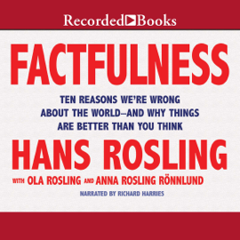 Factfulness: Ten Reasons We're Wrong About the World - and Why Things Are Better Than You Think (Unabridged) audiobook