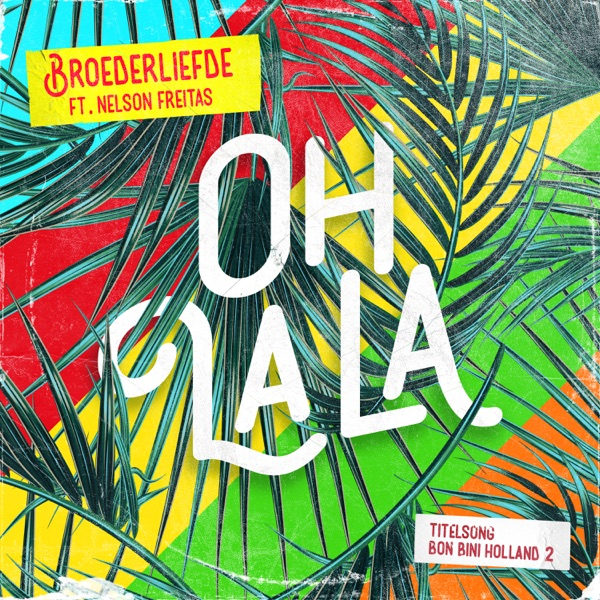 Oh La La (Titelsong Van De Film 'Bon Bini Holland 2') [feat. Nelson Freitas] - Single