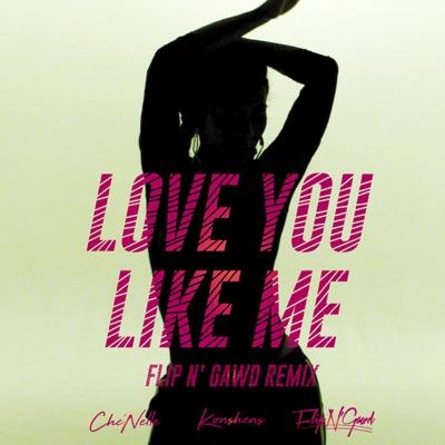 Love You Like Me (feat. Konshens) [FlipN'Gawd Remix] - Single MP3 Download