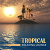 Tropical Relaxing Lounge: Best Exotic Nature Sounds for Relaxation, Massage, Chill Summer Vibes, Weekend in Heaven - Total Relax Music Ambient & Relaxing Music Oasis