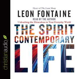 The Spirit Contemporary Life: Unleashing the Miraculous in Your Everyday World  (Unabridged) - Leon Fontaine mp3 listen download