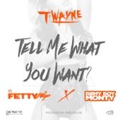 Tell Me What You Want (feat. Fetty Wap & Remy Boy Monty) - Single
