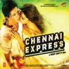 Chennai Express (Original Motion Picture Soundtrack)