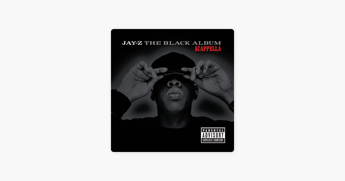The Black Album (Acappella Version) by JAY Z on Apple Music