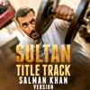 Sultan - Title Track (Salman Khan Version) - Single, Salman Khan & Vishal-Shekhar