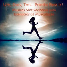 Um Dois Trez Pronto Para Ir Musicas Motivacionais Para Exercicios De Musculação By Musica Para Correr Especialistas