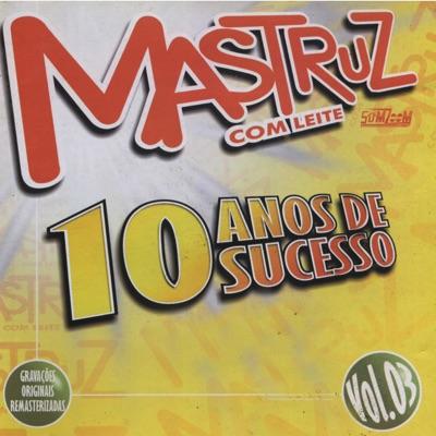 10 Anos de Sucesso, Vol: 3 - Mastruz com Leite