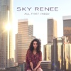 All That I Need - Single - Sky Renee