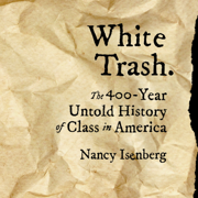 Download White Trash: The 400-Year Untold History of Class in America (Unabridged) Audio Book