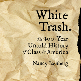 White Trash: The 400-Year Untold History of Class in America (Unabridged) audiobook