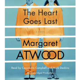 The Heart Goes Last: A Novel (Unabridged) audiobook