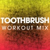 Toothbrush - Single (Workout Mix) - Single - Power Music Workout