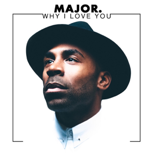 MAJOR. - Why I Love You