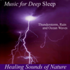 Healing Sounds of Nature: Thunderstorm, Rain and Ocean Waves - Music for Deep Sleep