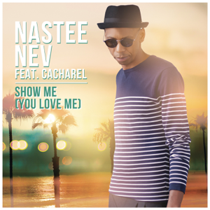 Nastee Nev - Show Me (You Love Me) [feat. Cacharel] [Radio Edit]