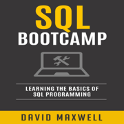 SQL: Bootcamp: Learn the Basics of SQL Programming (Unabridged)
