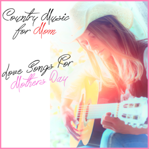 Various Artists - Country Music for Mom: Love Songs This Mothers Day